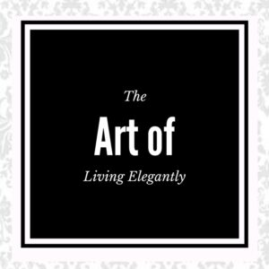 the art of living elegantly