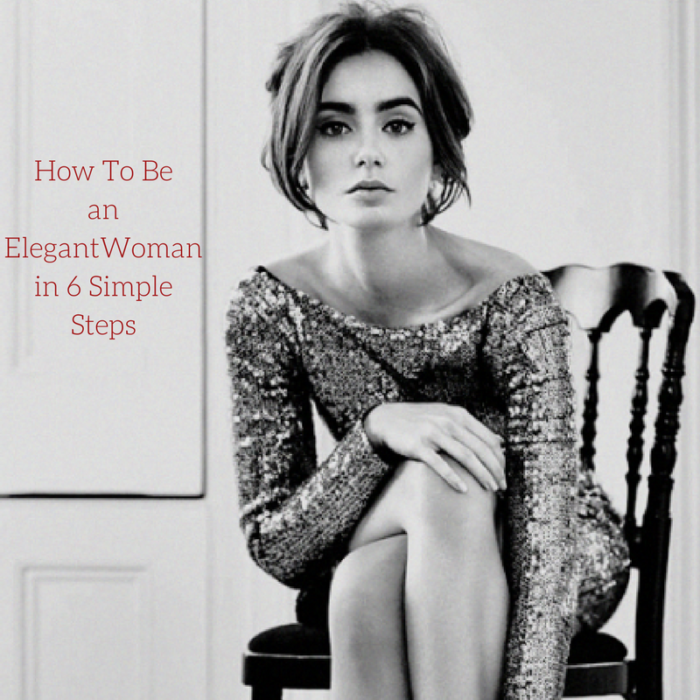 How To Be Woman Who Lives Elegantly in 6 Simple Steps