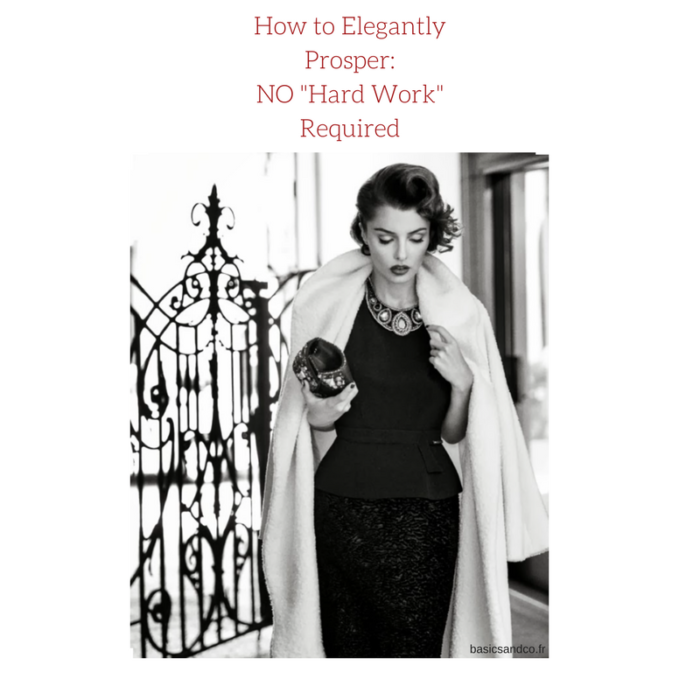 """How to Elegantly Prosper: No """"Hard Work"""" Required"""